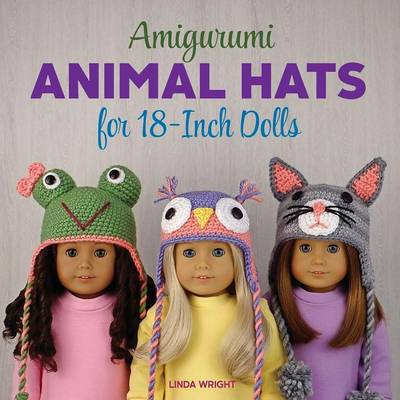 Amigurumi Animal Hats for 18-Inch Dolls: 20 Crocheted Animal Hat Patterns Using Easy Single Crochet (Paperback)
