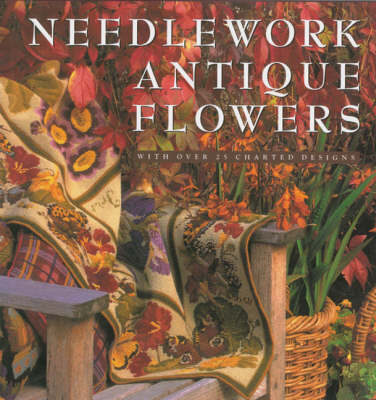 Needlework Antique Flowers: With Over 25 Charted Designs (Hardback)