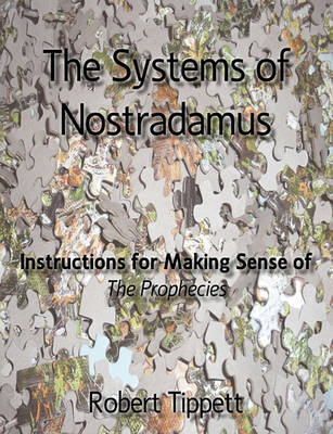 The Systems of Nostradamus: Instructions for Making Sense of The Prophecies (Paperback)