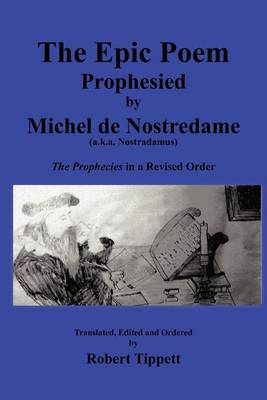 The Epic Poem Prophesied by Nostradamus: The Prophecies in a Revised Order (Paperback)