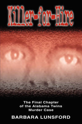 Killer for Hire - The Final Chapter of the Alabama Twins Murder Case (Paperback)