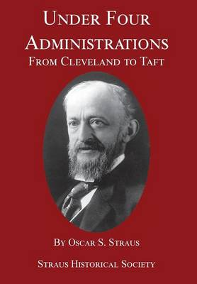 Under Four Administrations: From Cleveland to Taft (Hardback)