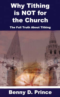 Why Tithing Is Not for the Church (Paperback)