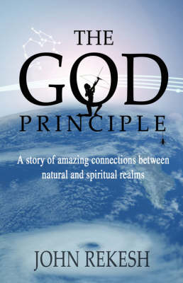 "The God Principle: ""A Story of Amazing Connections Between Natural and Spiritual Realms"" (Paperback)"