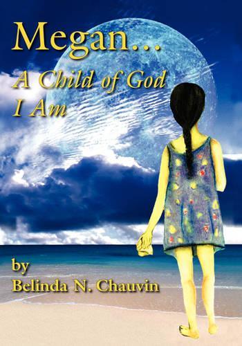 Megan... a Child of God I Am (Paperback)