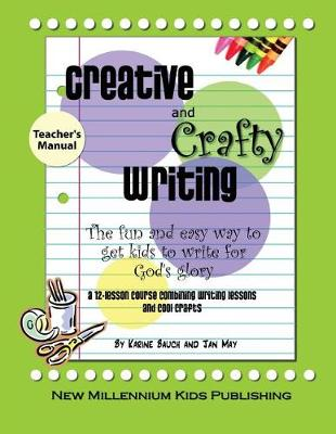 Creative and Crafty Writing-Teacher's Manual: How to Get Kids to Write for the Glory of God (Paperback)