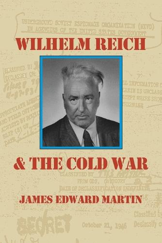 Wilhelm Reich and the Cold War: The True Story of How a Communist Spy Team, Government Hoodlums and Sick Psychiatrists Destroyed Sexual Science and Co (Paperback)