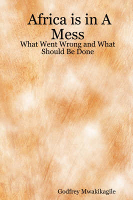 Africa is in A Mess: What Went Wrong and What Should Be Done (Paperback)
