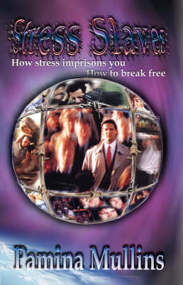Stress slaves: How stress imprisons you, how to break free (Paperback)