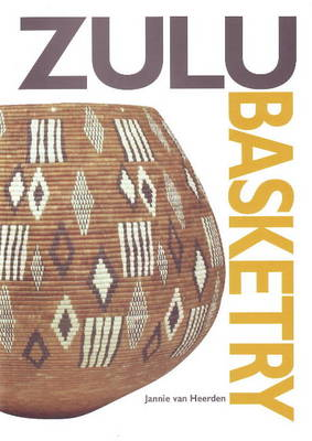 Zulu Basketry: The Definitive Guide to Contemporary Zulu Basket Weaving (Paperback)