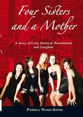 Four Sisters and a Mother: A Story of Love, Betrayal, Resentment & Laughter (Paperback)