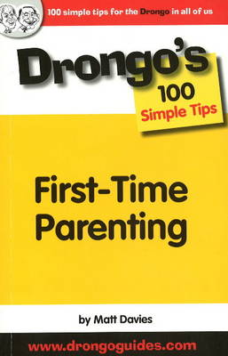 First Time Parenting: Drongo's 100 Simple Tips (Paperback)