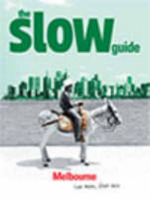 The Slow Guide to Melbourne: Live More, Fret Less - Slow Guides (Paperback)