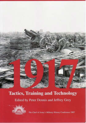 1917: Tactics, Training and Technology : The 2007 Chief of Army Military History Conference (Paperback)