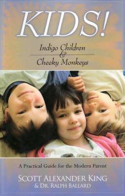 Kids! Indigo Children & Cheeky Monkeys: A Practical Guide for the Modern Parent (Paperback)