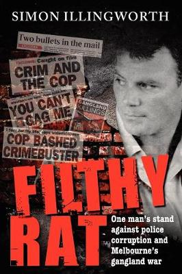 Filthy Rat: One man's stand against police corruption and Melbourne's gangland war (Paperback)