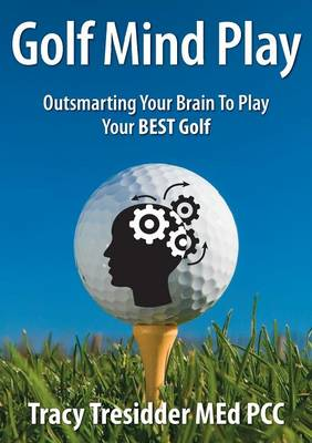 Golf Mind Play;Outsmarting Your Brain to Play Your Best Golf (Paperback)