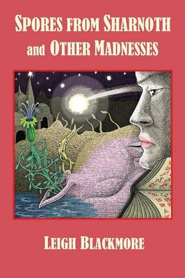 Spores from Sharnoth and Other Madnesses (Paperback)