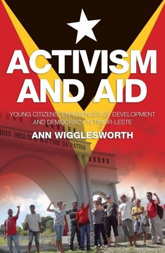 Activism and Aid: Young Citizens' Experiences of Development and Democracy in Timorleste (Paperback)