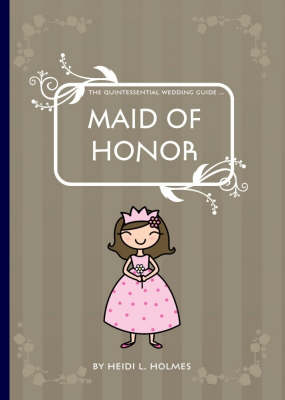 The Quintessential Wedding Guide: Maid of Honor (Paperback)
