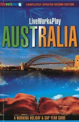 Live Work & Play in Australia: A Working Holiday & Gap Year Guide - Live Work and Play S. (Paperback)