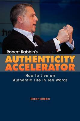Authenticity Accelerator: How to Live an Authentic Life in Ten Words (Paperback)