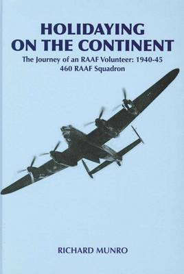 Holidaying on the Continent: an Australian Flying with 460 RAAF Squadron (Hardback)