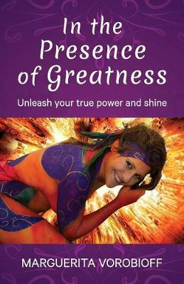 In the Presence of Greatness: Unleash Your True Power and Shine (Paperback)
