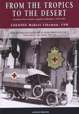 From the Tropics to the Desert: Australian Doctors in the Campaigns in German New Guinea, Egypt and Palestine (Paperback)