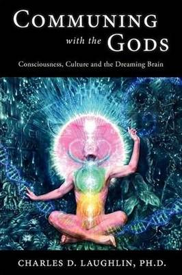Communing with the Gods: Consciousness, Culture and the Dreaming Brain (Paperback)