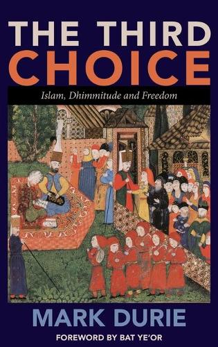 The Third Choice: Islam, Dhimmitude and Freedom (Hardback)