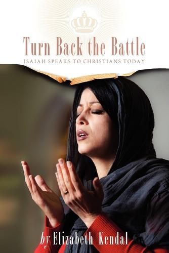 Turn Back The Battle: Isaiah Speaks to Christians Today (Paperback)