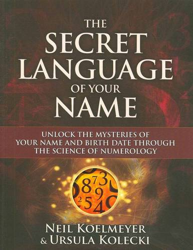 The Secret Language of Your Name: Unlock the Mysteries of Your Name and Birth Date Through the Science of Numerology (Paperback)