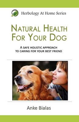 Natural Health for Your Dog: A Safe, Holistic Approach to Caring for Your Best Friend (Paperback)