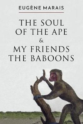 The Soul of the Ape & My Friends the Baboons (Paperback)