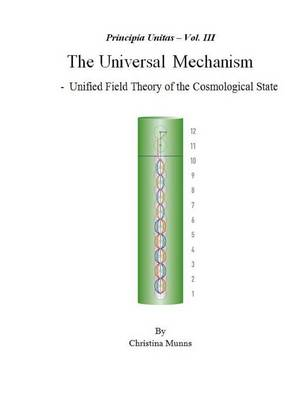 Principia Unitas - Volume III - The Universal Mechanism (Hardback)