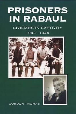 Prisoners in Rabaul: Civilians Surviving Japanese Captivity: 1942:1945 (Hardback)