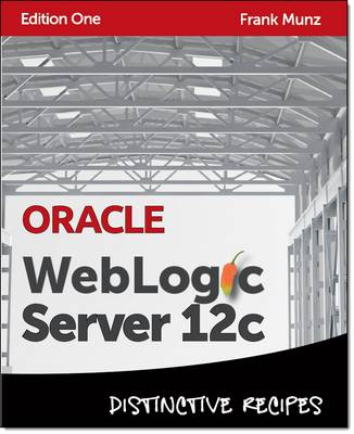 Oracle WebLogic Server 12c: Distinctive Recipes: Architecture, Development and Administration (Paperback)