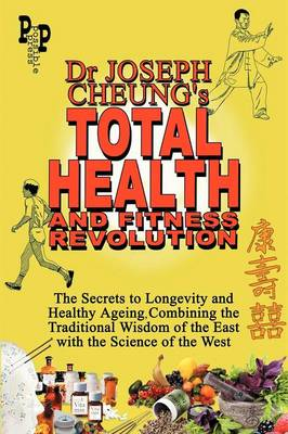 Dr Joseph Cheung's Total Health and Fitness Revolution: The Secrets to Longevity and Healthy Ageing, Combining the Traditional Wisdom of the East with the Science of the West (Paperback)