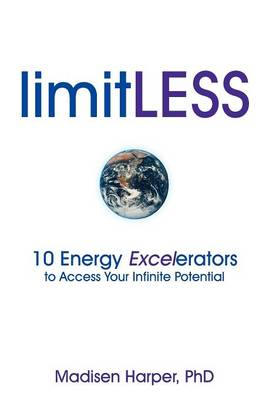 LimitLESS - 10 Energy Excelerators to Access Your Infinite Potential (Paperback)