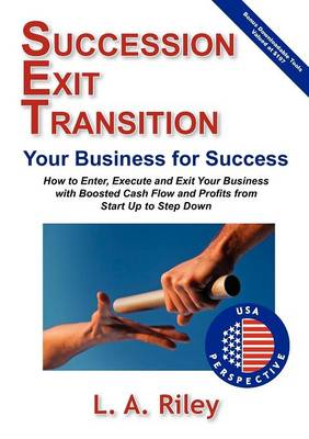Succession Exit Transition, Your Business for Success - (SET) Your Business for Success - How to Enter, Execute and Exit Your Business with Boosted Cash Flow and Profits from Start Up to Step Down (Paperback)