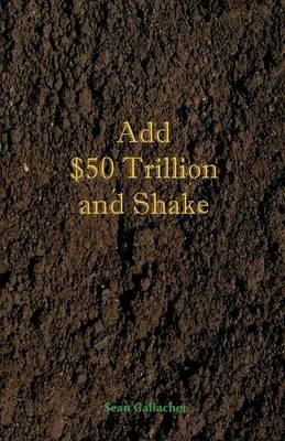 Add $50 Trillion and Shake (Paperback)