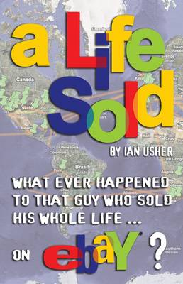 A LIFE SOLD: What Ever Happened to That Guy Who Sold His Whole Life on EBay? (Paperback)