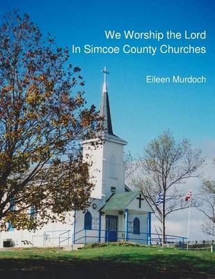 We Worship the Lord in Simcoe County Churches (Paperback)