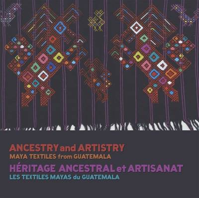 Ancestry and Artistry: Maya Textiles from Guatemala (Paperback)