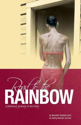 Road to the Rainbow: A Personal Journey to Recovery from an Eating Disorder Survivor (Paperback)