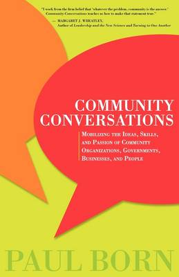 Community Conversations: Mobilizing the Ideas, Skills, and Passion of Community Organizations, Governments, Businesses, and People (Paperback)
