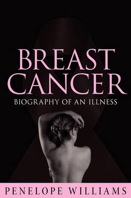 Breast Cancer: Biography of an Illness (Paperback)