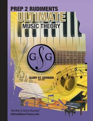 Prep 2 Rudiments Ultimate Music Theory: Prep 2 Rudiments Ultimate Music Theory Workbook includes the UMT Guide & Chart, 12 Step-by-Step Lessons & 12 Review Tests to Dramatically Increase Retention! - Ultimate Music Theory Rudiments Books 6 (Paperback)