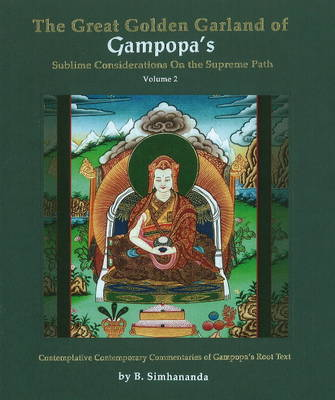 Great Golden Garland of Gampopa's Sublime Considerations on the Supreme Path: Contemplative Contemporary Commentaries of Gampopa's Root Text v. 2 (Hardback)